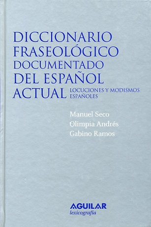 Diccionario Fraseológico Documentado del Español Actual ; Locuciones y Modismos Espa&n